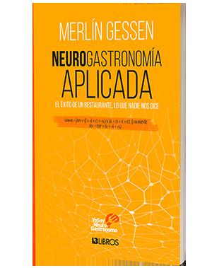 Merlín Gessen Neurogastronomía Aplicada. El éxito de un restaurante. Lo que nadie nos dice.